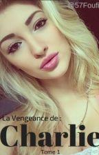 La Vengeance De Charlie ! | Tome 1 by Foufi57