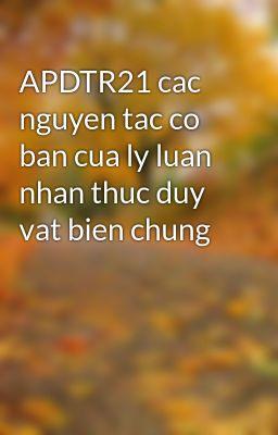 APDTR21 cac nguyen tac co ban cua ly luan nhan thuc duy vat bien chung