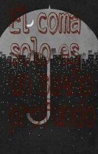 El coma solo es un sueño profundo by unperdidoenSNTDR
