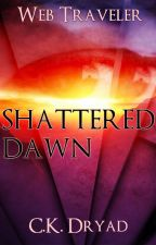 Shattered Dawn (WT #3) #Wattys2015 by Dancingdryad