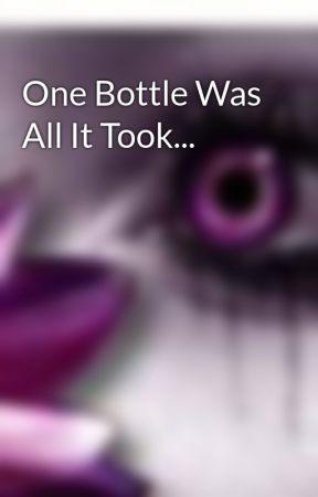 One Bottle Was All It Took... by truebloodfreak159