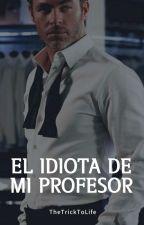 El idiota de mi profesor. © (EDITANDO) by AscensionToDeath