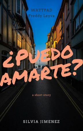 ¿Puedo Amarte? {Freddy Leyva y tu} (EDITANDO) by DylcammPotter