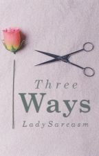 Three Ways (Wattys 2015) by LadySarcasm
