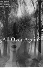 ¿All Over Again? (FreddyLeyva) by FernandaLeyvaHood4