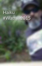 Haiku #Wattys2015 by StandingBear