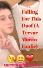 Falling For This Doof- A Trevor Moran FanFic by ____o2l__forever____