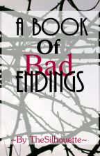 A Book Of Bad Endings. by TheSilhouette