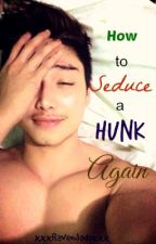 How to Seduce a Hunk Again [Book 2] COMPLETED by xxxRavenJadexxx