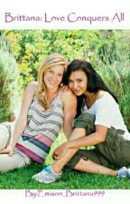 Brittana: Love Conquers All by 4EverReader1