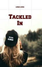 Tackled In. | #Wattys2016 by StorybyLou