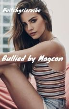 BULLIED BY MAGCON by bvitchgriervibe