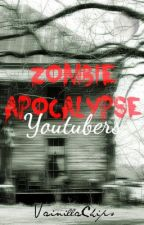 Zombie Apocalypse (Youtubers) by Vainillachips