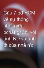 Câu 7.qđ HCM về sự thống nhất giữa bchất gcCN với tính ND và tính dt của nhà n'c by trai90_timvo