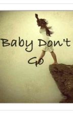 Baby Don't Go! by Enchanted_Eternity