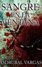 SANGRE EN LA VENTANA by AsdrubalAlejandro