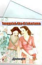 Tunggulah Aku Di Jakartamu (Girl x Girl ) by Blackdev05