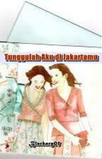 Tunggulah Aku Di Jakartamu (Girl x Girl ) by Blackary05