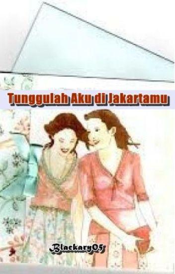 Tunggulah Aku Di Jakartamu (Girl x Girl )
