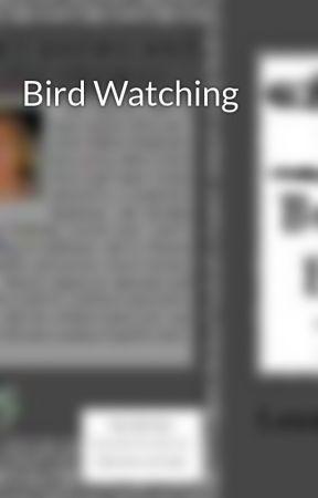 Bird Watching by sylverfoxy