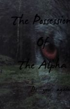 The Possession Of The Alpha by its_you_again_