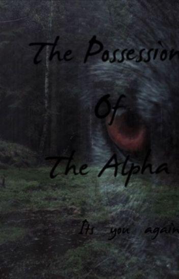 The Possession Of Alpha Caleb