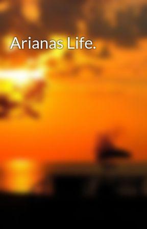 Arianas Life. by vanessam8402