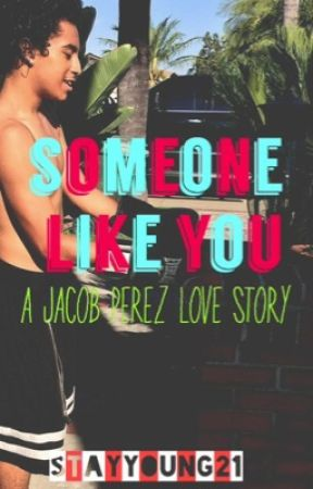 Someone Like You (A Jacob Perez love story) by StAyYoUnG21