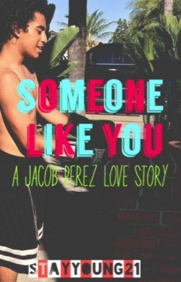 Someone Like You (A Jacob Perez love story)