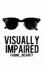 Visually Impaired (discontinued)  by Fading_Insanity