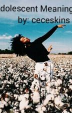 Adolescent Meanings (BWWM) by ceceskins