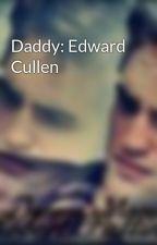 Daddy: Edward Cullen by blushinggreeneyes