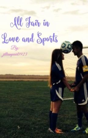 All Fair in Love and Sports by jillianpearl1923