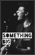 Something Big // s. m. by ellieboo99