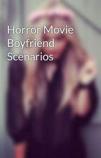 Horror Movie Boyfriend Scenarios by RadKawaiiPrincess
