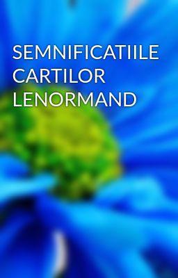 SEMNIFICATIILE CARTILOR LENORMAND