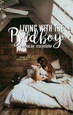 Living With The Bad Boy #Wattys2016 by crazycliche