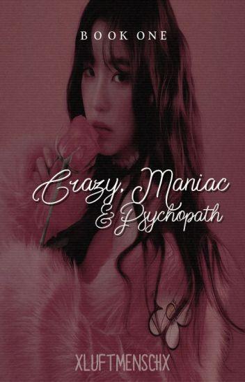 Crazy, Maniac and.... Psychopath Book. #1 {Español} [N.H] (TERMINADA)