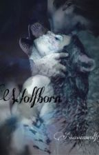 Wolfborn (ON HOLD) by Theredwolfwarrior