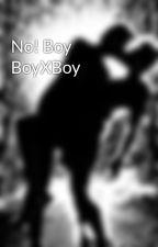 No! Boy BoyXBoy by Carter021