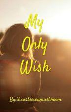 My Only Wish by iheartsevenmushroom