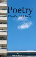Poetry, If you can call it poetry. by BXYALMIGHTY