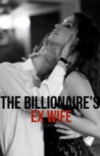 The Billionaire's Ex Wife [COMPLETED] by bluefountainpen