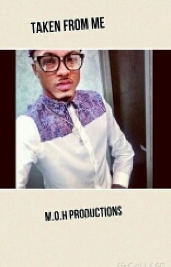 Taken From Me (August Alsina Story SEQUEL)
