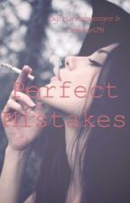 Perfect Mistakes by Hannahyeeyee