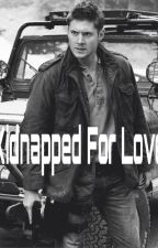 Kidnapped for love by Humans_Scare_Me