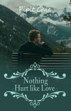 Nothing Hurt Like Love(Reavens Family 2) by Pipit_Chie