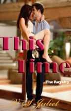 This Time (The Royalty 1- Kyle Cruz and Cass Ruiz) by VSJuliet