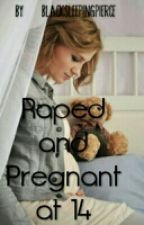 Raped and Pregnant at 14 (on hold) by BlackSleepingPierce