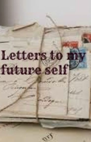 Letters To My Future Self by ThatVampireChick